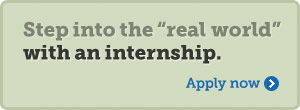 Step into the real world with an internship.